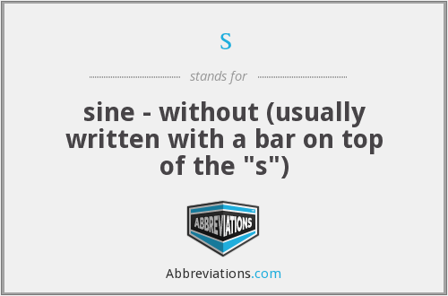 s - sine - without (usually written with a bar on top of the
