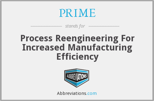 PRIME - Process Reengineering For Increased Manufacturing Efficiency
