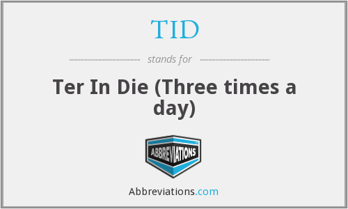 TID - Ter In Die (Three times a day)