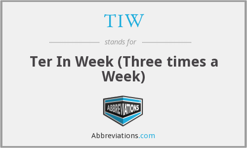 TIW - Ter In Week (Three times a Week)