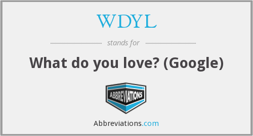 WDYL - What do you love? (Google)