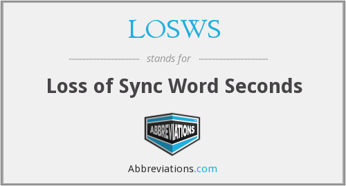 LOSWS - Loss of Sync Word Seconds