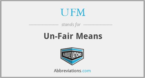 UFM - Un-Fair Means