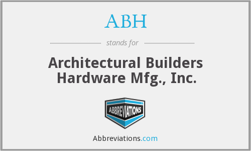 ABH - Architectural Builders Hardware Mfg., Inc.