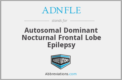 ADNFLE - Autosomal Dominant Nocturnal Frontal Lobe Epilepsy