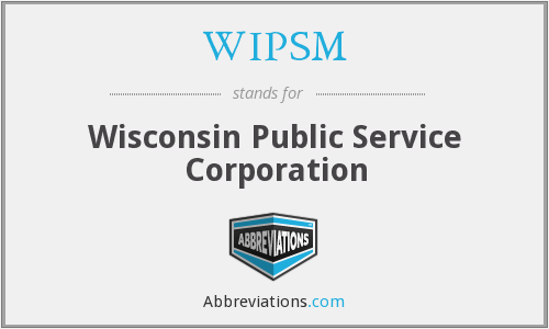 WIPSM - Wisconsin Public Service Corporation