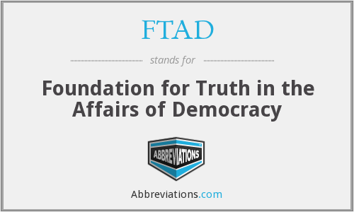 FTAD - Foundation for Truth in the Affairs of Democracy
