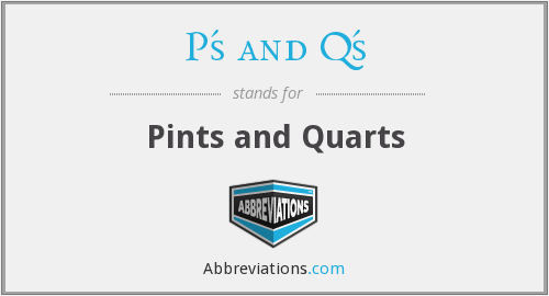 What does P'S AND Q'S stand for?