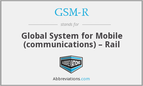 GSM-R - Global System for Mobile (communications) – Rail