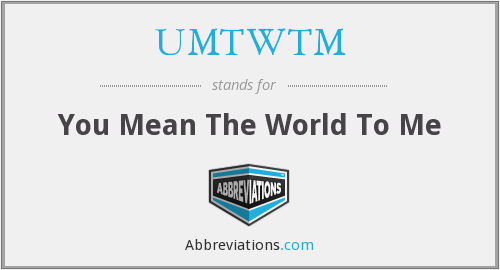 UMTWTM - You Mean The World To Me