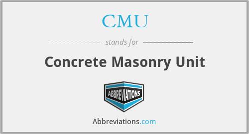CMU - Concrete Masonry Unit