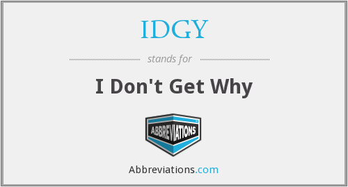 IDGY - I Don't Get Why