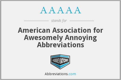 AAAAA - American Association for Awesomely Annoying Abbreviations