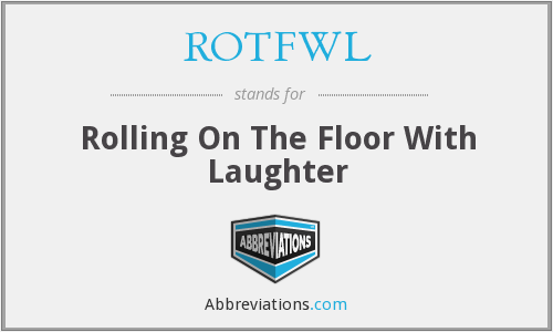 ROTFWL - Rolling On The Floor With Laughter