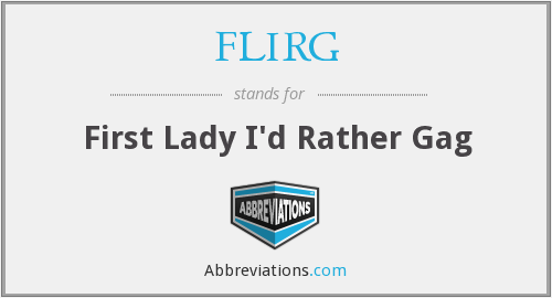 FLIRG - First Lady I'd Rather Gag