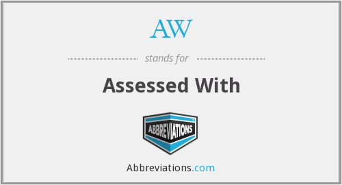 AW - Assessed With