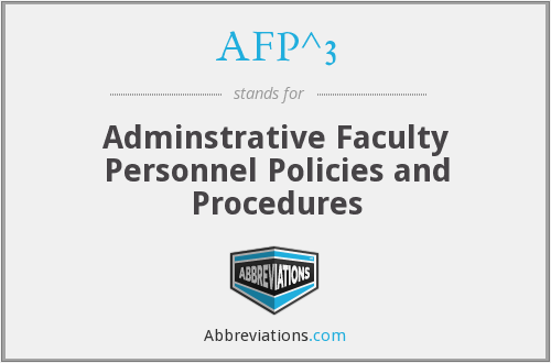 AFP^3 - Adminstrative Faculty Personnel Policies and Procedures