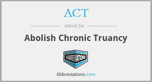 ACT - Abolish Chronic Truancy