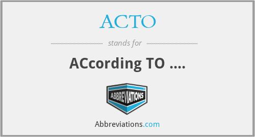 ACTO - ACcording TO ....