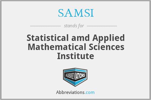 SAMSI - Statistical amd Applied Mathematical Sciences Institute