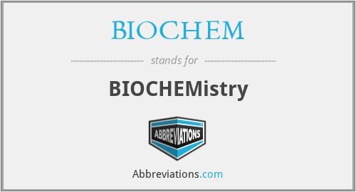BIOCHEM - Biochemistry