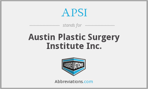 APSI - Austin Plastic Surgery Institute Inc.