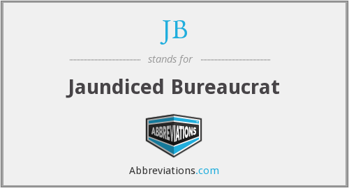 JB - Jaundiced Bureaucrat