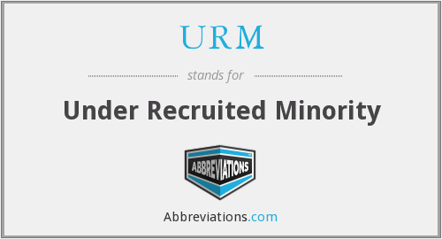 URM - Under Recruited Minority