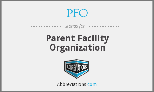 PFO - Parent Facility Organization