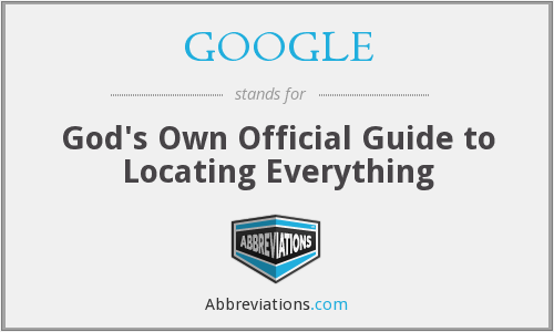 GOOGLE - God's Own Official Guide to Locating Everything