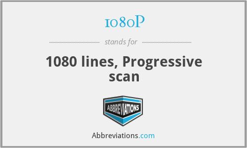 1080P - 1080 lines, Progressive scan