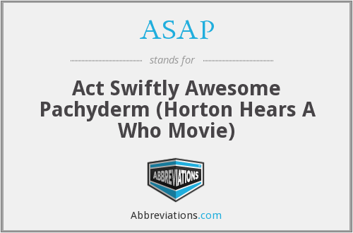 ASAP - Act Swiftly Awesome Pachyderm (Horton Hears A Who Movie)