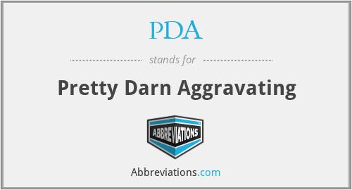 PDA - Pretty Darn Aggravating