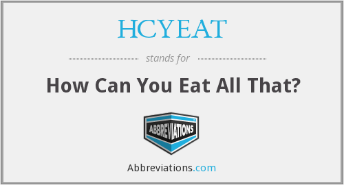 HCYEAT - How Can You Eat All That?
