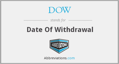 DOW - Date Of Withdrawal