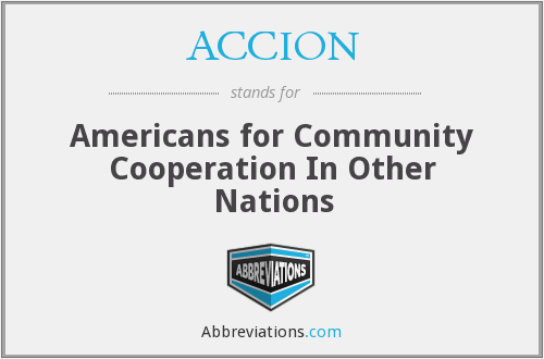 ACCION - Americans for Community Cooperation In Other Nations