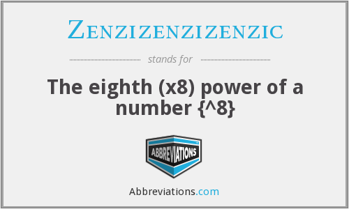 Zenzizenzizenzic - The eighth (x8) power of a number {^8}