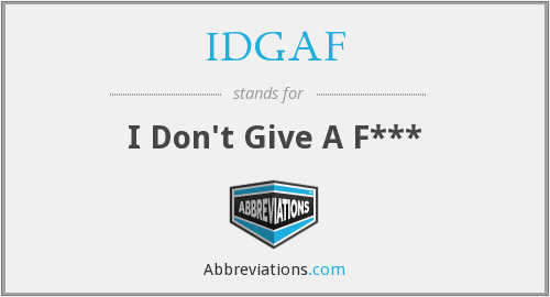 IDGAF - I Don't Give A F***