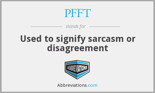 PFFT - Used to signify sarcasm or disagreement