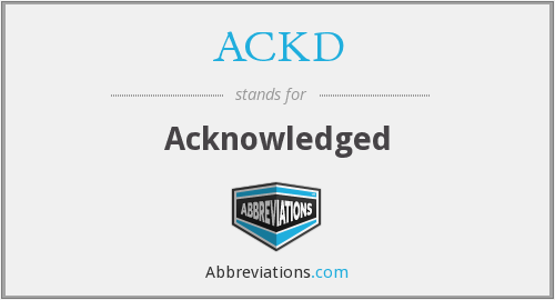 ACKD - Acknowledged