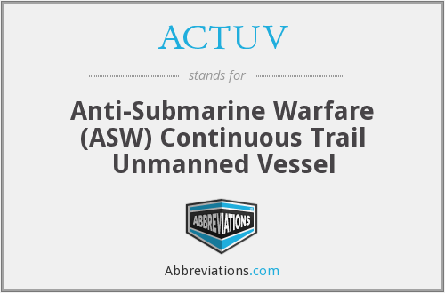 ACTUV - Anti-Submarine Warfare (ASW) Continuous Trail Unmanned Vessel