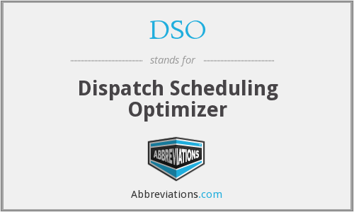 DSO - Dispatch Scheduling Optimizer