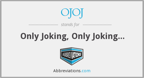 ojoj - only joking, only joking...