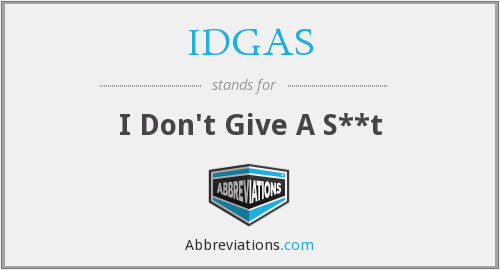 IDGAS - I Don't Give A S**t
