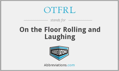 OTFRL - On the Floor Rolling and Laughing