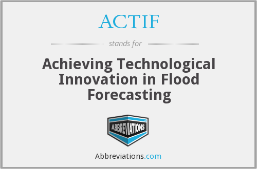 ACTIF - Achieving Technological Innovation in Flood Forecasting
