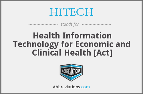 HITECH - Health Information Technology for Economic and Clinical Health [Act]
