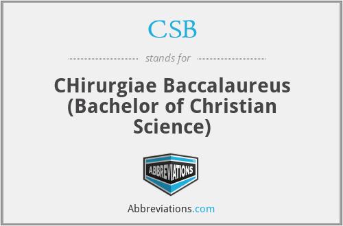 CSB - CHirurgiae Baccalaureus (Bachelor of Christian Science)