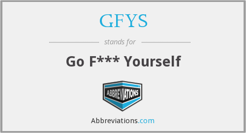 GFYS - Go F*** Yourself
