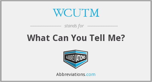 WCUTM - What Can You Tell Me?